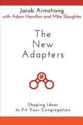 The New Adapters: Shaping Ideas to Fit Your Congregation