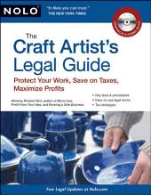 Craft Artist's Legal Guide, The: Protect Your Work, Save on Taxes, Maximize Profits