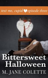 Bittersweet Halloween: Text Me, Cupid, Episode 3