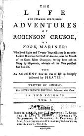 The Life and Strange Surprising Adventures of Robinson Crusoe, of York, Mariner, who Lived Eight and Twenty Years All Alone [...]: Volume 1