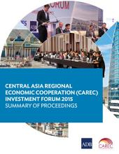 Central Asia Regional Economic Cooperation (CAREC) Investment Forum 2015: Summary of Proceedings