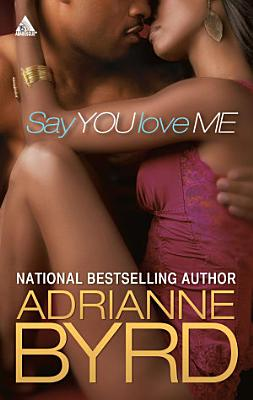 Say You Love Me  Mills   Boon Kimani Arabesque   Williams Bros   Book 2  PDF