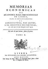 Memorias economicas da Academia Real das Sciencias de Lisboa, para o adiantamento da agricultura, das artes, e da industria em Portugal, e suas conquistas: Volume 2