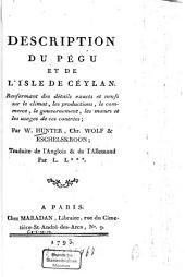 Description du Pégu et de l'isle de Céylan: renfermant des détails exacts et neufs sur le climat, les productions, le commerce, le gouvernement, les moeurs et les usages de ces contrées