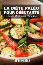 La diète paléo pour débutants : Les 40 meilleures recettes