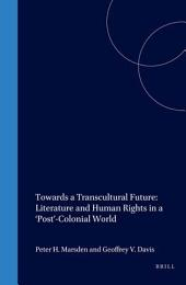 Towards a Transcultural Future: Literature and Human Rights in a 'post'-colonial World