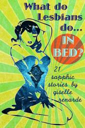 What Do Lesbians Do In Bed?: 21 Sapphic Stories