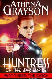 The Catch: Huntress of the Star Empire Episodes 7-9: Huntress of the Star Empire