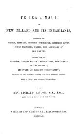Te Ika a Maui: or, New Zealand and its inhabitants, illustrating the origin, manners, customs, mythology, religion, rites, songs, proverbs, fables, and language of the natives. Together with geology, natural history, productions, and climate of the country; its state as regards Christianity; sketches of the principal chiefs, and their present position ...
