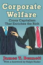Corporate Welfare: Crony Capitalism That Enriches the Rich