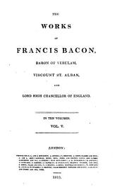 The Works of Francis Bacon: Baron of Verulam, Viscount St. Alban, and Lord High Chancellor of England