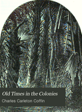 Old Times in the Colonies: Volume 1