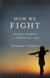 How We Fight: Crusades, Quagmires, and the American Way of War