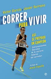 Correr para vivir: Así se prepara un campeón