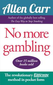 No More Gambling: The revolutionary Allen Carr's Easyway method in pocket form