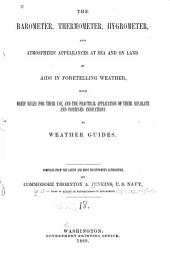 The Barometer, Thermometer, Hygrometer, and Atmospheric Appearances at Sea and on Land as Aids in Foretelling Weather: With Brief Rules for Their Use, and the Practical Application of Their Separate and Combined Indications as Weather Guides