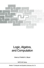 Logic, Algebra, and Computation: International Summer School