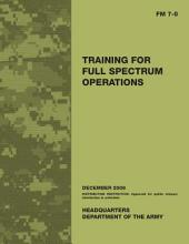 Training for Full Spectrum Operations: U. S. Army Field Manual 7. 0
