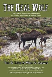 The Real Wolf: The Science, Politics, and Economics of Co-Existing with Wolves in Modern Times