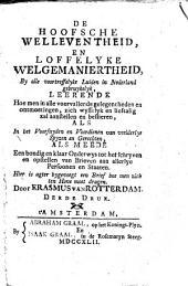 De hoofsche welleventheid, en loffelyke welgemaniertheid, by alle voortreffelyke luiden in Nederland gebruykelyk, ... Hier is agter bygevoegt een brief hoe men zich ten hove moet dragen. door Erasmus van Rotterdam: Volume 1