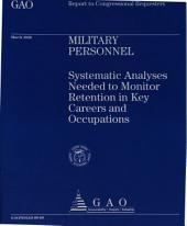 Military Personnel: Systematic Analyses Needed to Monitor Retention in Key Careers and Occupations