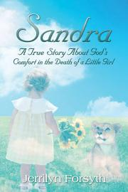 Sandra  A True Story About God S Comfort In The Death Of A Little Girl
