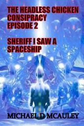 The Headless Chicken Conspiracy Episode 2: Sheriff I Saw a Spaceship
