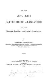 On Some Ancient Battle-fields in Lancashire and Their Historical, Legendary, and Aesthetic Associations