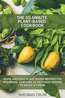 THE 30 MINUTE PLANT BASED COOKBOOK
