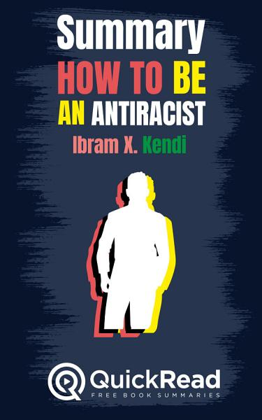 Download Summary of  How to Be an Antiracist  by Ibram X  Kendi   Free book by QuickRead com Book