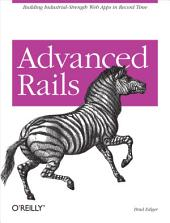 Advanced Rails: Building Industrial-Strength Web Apps in Record Time