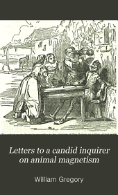 Letters to a candid inquirer, on animal magnetism