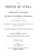 The People of India: A Series of Photographic Illustrations, with Descriptive Letterpress, of the Races and Tribes of Hindustan, Originally Prepared Under the Authority of the Government of India, and Reproduced by Order of the Secretary of State for India in Council, Volume 5