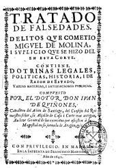 Tratado de falsedades: delitos que cometio Miguel de Molina i suplicio que se hizo del en esta Corte : contiene doctrinas legales, politicas, historia i de razon de Estado ...