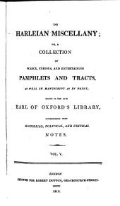 The Harleian Miscellany: Or, A Collection of Scarce, Curious, and Entertaining Pamphlets and Tracts, as Well in Manuscript as in Print, Found in the Late Earl of Oxford's Library ; Interspersed with Historical, Political, and Critical Notes, Volume 5