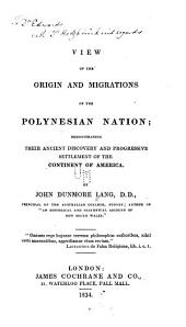 View of the Origin and Migrations of the Polynesian Nation: Demonstrating Their Ancient Discovery and Progressive Settlement of the Continent of America