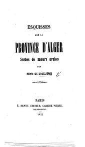 Esquisses sur la province d'Alger. Scènes de mœurs arabes