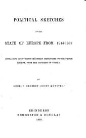 Political Sketches of the State of Europe from 1814-1867, containing Count E. Münster's despatches to the Prince Regent from the Congress of Vienna. [Translated from the German by Countess H. Muenster.]