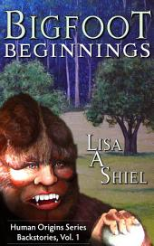Bigfoot Beginnings: Short Stories about Close Encounters of the Sasquatch Kind