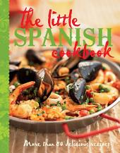 The Little Spanish Cookbook: More than 80 delicious recipes