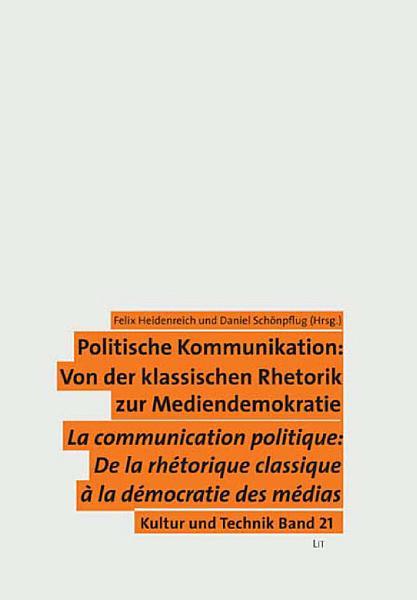 Politische Kommunikation  Von der klassischen Rhetorik zur Mediendemokratie  Communication politique  De la rh  torique classique    la d  mocratie des m  dias