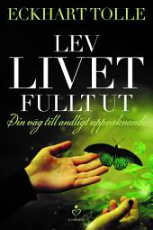 Lev livet fullt ut: En väg till andligt uppvaknande