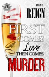 First Comes Love, Then Comes Murder (The Cartel Publications Presents)