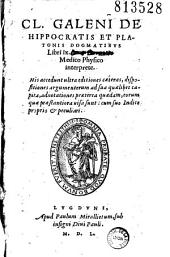 Cl. Galeni de Hippocratis et Platonis dogmatibus Libri ix, Iano Cornario Medico Physico interprete. His accedunt ultra editiones caeteras, dispositiones argumentorum...