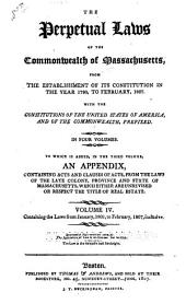 The Perpetual Laws of the Commonwealth of Massachusetts, from the Establishment of Its Constitution, in the Year 1780, to [February, 1807]: Containing the laws from January, 1801, to February, 1807, inclusive
