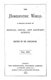 The Homeopathic World: A Monthly Journal of Medical, Social, and Sanitary Science, Volume 13