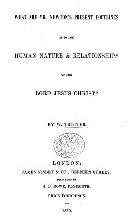 What are Mr  Newton s Present Doctrines as to the Human Nature and Relationships of the Lord Jesus Christ   PDF