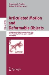 Articulated Motion and Deformable Objects: 5th International Conference, AMDO 2008, Port d'Andratx, Mallorca, Spain, July 9-11, 2008, Proceedings