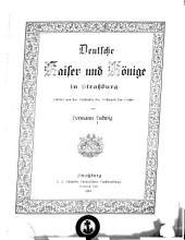 Deutsche Kaiser und Koenige in Strassburg: Blätter aus der Geschichte der Westmark des Reichs