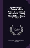 Log of the Eighth [-Fifteenth] Annual Cruise of the Second Presbyterian Fishing Club of Philadelphia
